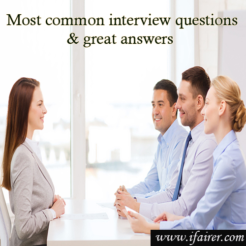 15 Most common interview questions and great answers, 15 most common interview questions & great answers,  interview questions & their possible answers.,  how to answer the most common interview questions,  interview questions,  personality development,  career guide,  ifairer