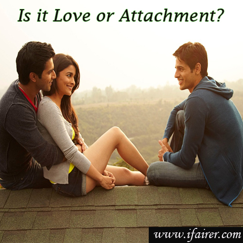 Is it Love or Attachment?  , is it love or attachment?,  ways to differentiate between love and attachment,  the difference between being in love and just being attached,  attachment vs. love - be yourself,  love & romance,  relationship tips,  ifairer