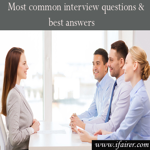 Most common interview questions and best answers, most common interview questions & best answers,  interview questions & their possible answers.,  how to answer the most common interview questions,   interview questions,  personality development,  ifairer