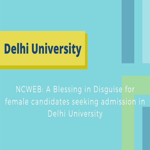 NCWEB: A Blessing in Disguise for female candidates seeking admission in Delhi University, ncweb,  a blessing in disguise for female candidates seeking admission in delhi university,  delhi university,  admission,  career advice,  ifairer