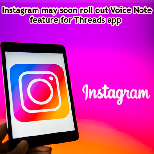 Now Instagram may soon roll out Voice Note feature for Threads app, now instagram may soon roll out voice note feature for threads app,  instagram,  new feature,  instagram update,  voice note feature,  threads app,  technology,  ifairer