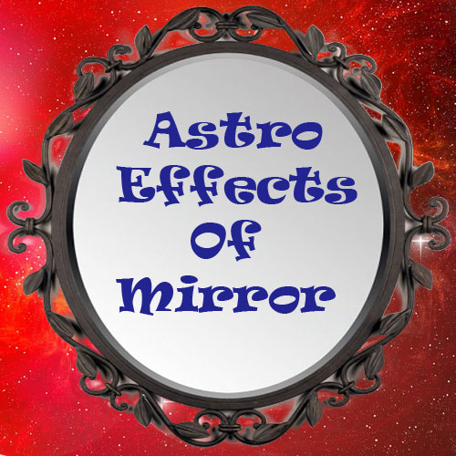 5 Astro effects of mirror in life, 5 astro effects of mirror in life,  astrology,  numerology,  zodiac,  astro effects,  latest article,  ifairer