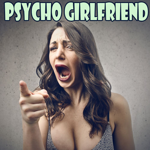 5 Sign of a Psycho Girlfriend, 5 sign of a psycho girlfriend,  relationships,  family,  friends,  love & romance,  dating tips,  sex & advice,  latest article,  girlfriend and boyfriend,  psycho girlfriend