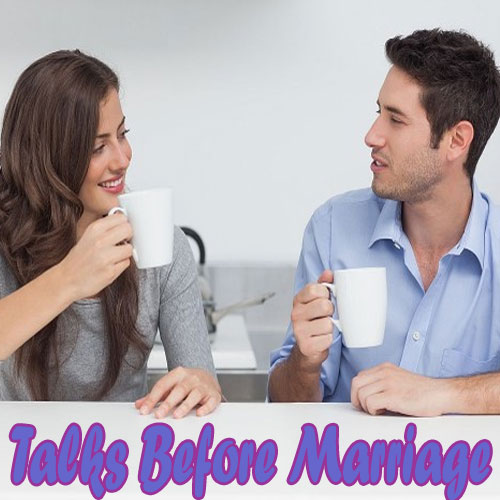 5 Things to talk about before Getting Married, 5 things to talk about before getting married,  relationships,  family,  friends,  love & romance,  dating tips,  sex & advice,  latest news,  ifairer