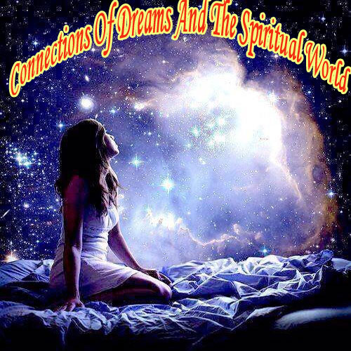 Connections Of Dreams And The Spiritual World , connections of dreams and the spiritual world,  dreams and the spiritual world,  spiritual world,  numerology,  astrology,  dreams,  how connections of dreams and the spiritual world,  ifairer