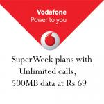 Vodafone's SuperWeek plan with unlimited calls, 500MB data @ 69/-