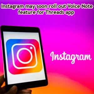 Now Instagram may soon roll out Voice Note feature for Threads app