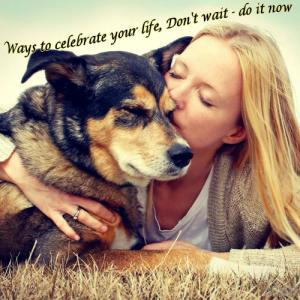 7 Ways to celebrate your life, Don