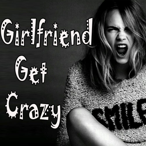 What makes your girlfriend Crazy, what makes your girlfriend crazy,  crazy girlfriend,  relationships,  family,  friends,  love & romance,  dating tips,  sex & advice,  latest news