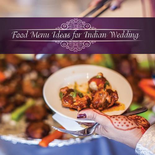 Delicious Food Menu Ideas For Indian Wedding